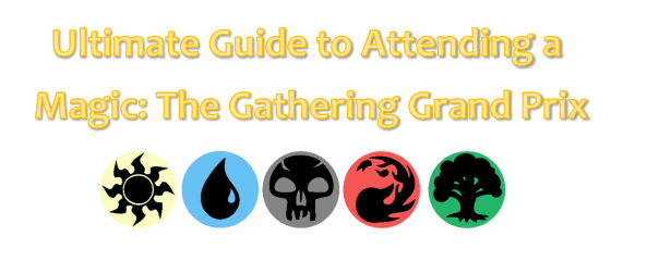 Ultimate Guide to Attending a Magic: The Gathering Grand Prix